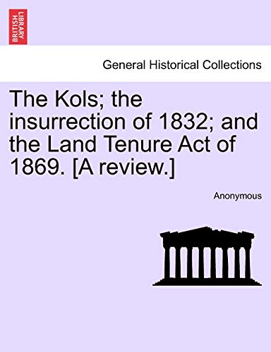 The Kols; the insurrection of 1832; and the Land Tenure Act of 1869. [A review.]: Anonymous