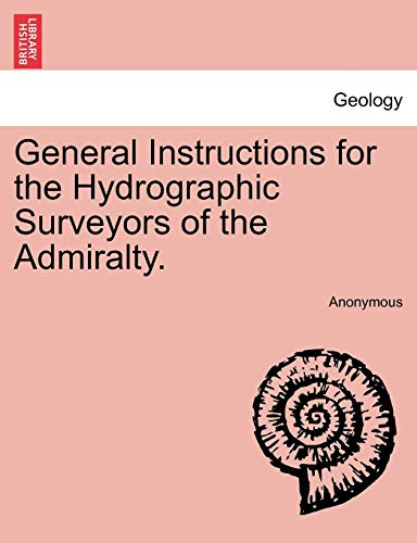 9781241060619: General Instructions for the Hydrographic Surveyors of the Admiralty.