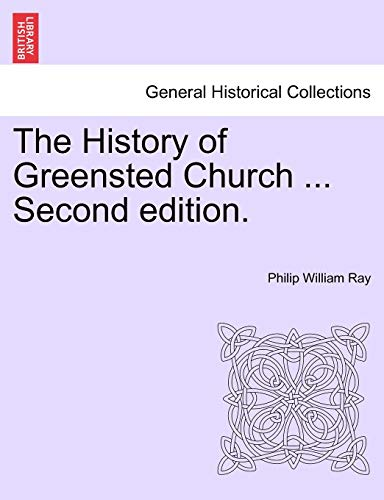 9781241063580: The History of Greensted Church ... Second edition.