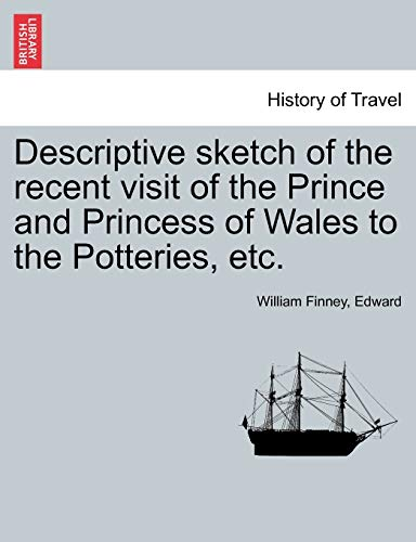 Descriptive sketch of the recent visit of the Prince and Princess of Wales to the Potteries, etc. (1241064261) by Finney, William; Edward