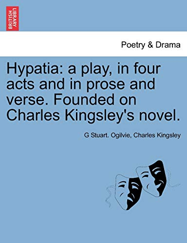 9781241065591: Hypatia: a play, in four acts and in prose and verse. Founded on Charles Kingsley's novel.