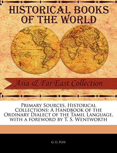 Primary Sources, Historical Collections: A Handbook of the Ordinary Dialect of the Tamil Language, ...