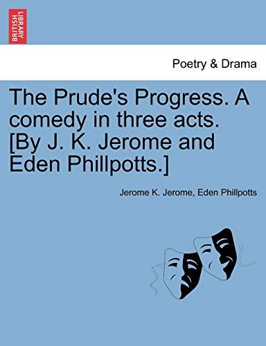 The Prude s Progress. a Comedy in: Jerome Klapka Jerome,