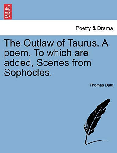 9781241067335: The Outlaw of Taurus. A poem. To which are added, Scenes from Sophocles.