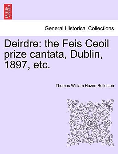 Deirdre: The Feis Ceoil Prize Cantata, Dublin,: Thomas William Hazen