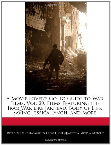 9781241073862: A Movie Lover's Go-To Guide to War Films, Vol. 29: Films Featuring the Iraq War like Jarhead, Body of Lies, Saving Jessica Lynch, and More