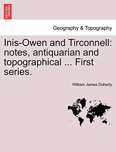9781241083359: Inis-Owen and Tirconnell: notes, antiquarian and topographical ... First series.