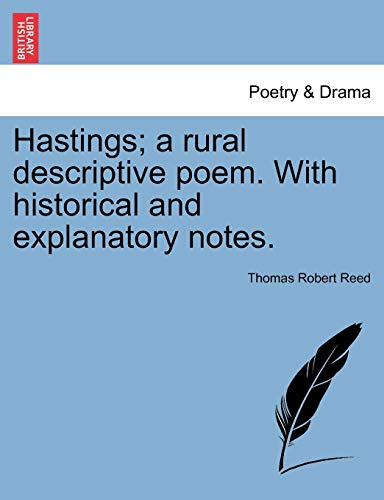 Hastings; a rural descriptive poem. With historical and explanatory notes. - Reed, Thomas Robert