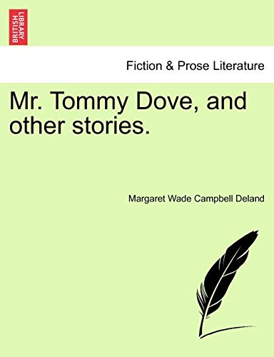 Mr. Tommy Dove, and other stories. - Margaret Wade Campbell Deland