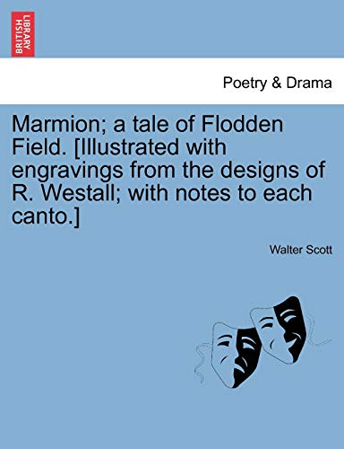 Marmion; A Tale of Flodden Field. [Illustrated with Engravings from the Designs of R. Westall; With Notes to Each Canto.] (Paperback) - Sir Walter Scott