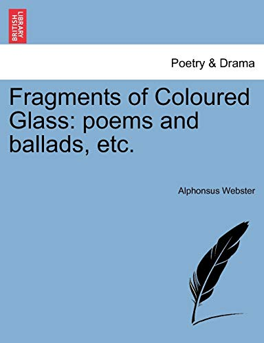 Fragments of Coloured Glass: Poems and Ballads,: Alphonsus Webster