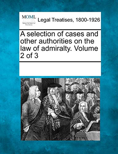 A selection of cases and other authorities on the law of admiralty. Volume 2 of 3