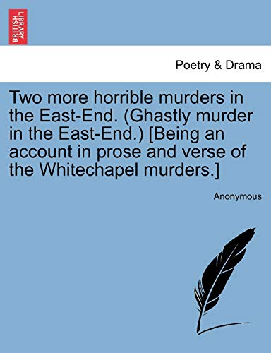 9781241090722: Two more horrible murders in the East-End. (Ghastly murder in the East-End.) [Being an account in prose and verse of the Whitechapel murders.]