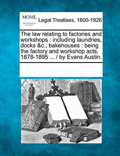 The Law Relating to Factories and Workshops: