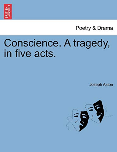 Conscience. A tragedy, in five acts.: Aston, Joseph