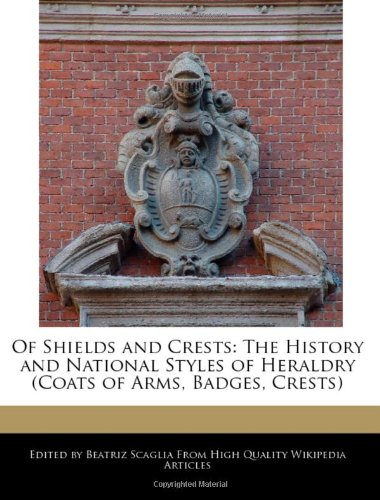 9781241092825: Of Shields and Crests: The History and National Styles of Heraldry (Coats of Arms, Badges, Crests)