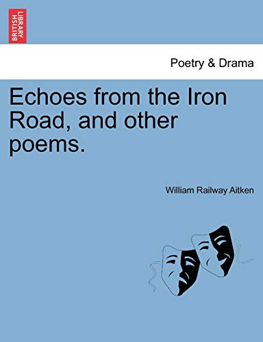 9781241094638: Echoes from the Iron Road, and other poems.