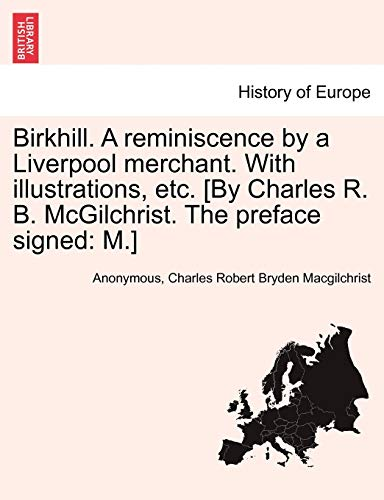 Birkhill. A reminiscence by a Liverpool merchant. With illustrations, etc. [By Charles R. B. ...