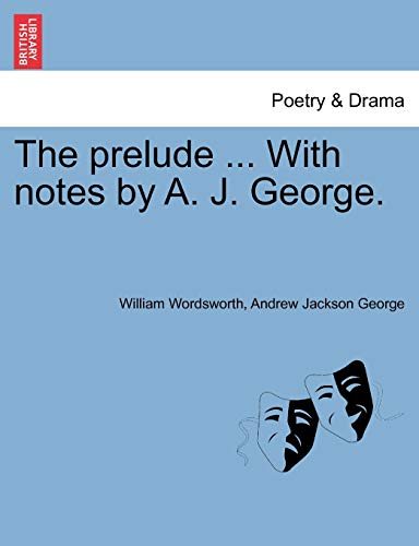 The prelude ... With notes by A. J. George. (9781241096472) by William Wordsworth; Andrew Jackson George