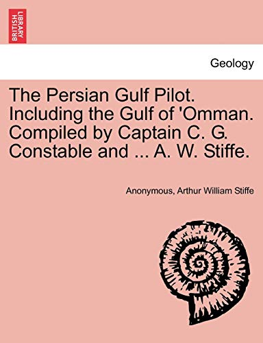 The Persian Gulf Pilot. Including the Gulf of 'Omman. Compiled by Captain C. G. Constable and ... A. W. Stiffe.