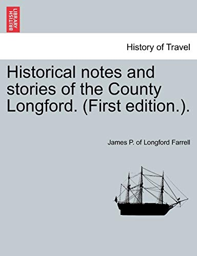 Historical notes and stories of the County Longford. (First edition.).: James P. of Longford ...