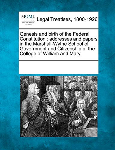 Genesis and Birth of the Federal Constitution: Addresses and Papers in the Marshall-Wythe School of...