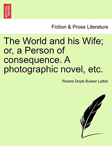 9781241099343: The World and his Wife; or, a Person of consequence. A photographic novel, etc.