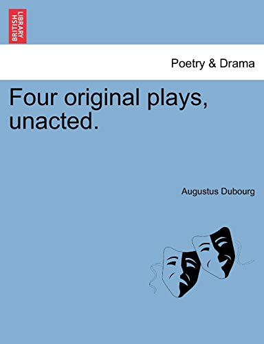 9781241099435: Four original plays, unacted.