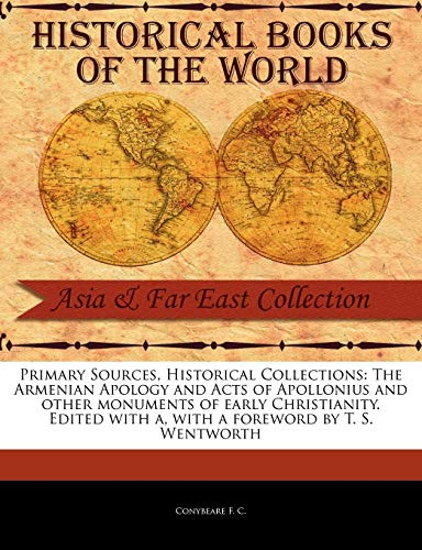 9781241100940: The Armenian Apology and Acts of Apollonius and Other Monuments of Early Christianity. Edited with a (Primary Sources, Historical Collections)