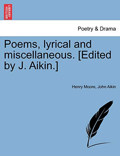 Poems, lyrical and miscellaneous. [Edited by J. Aikin.] (1241103232) by Moore, Henry; Aikin, John