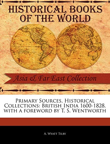 British India 1600-1828: A. Wyatt Tilby