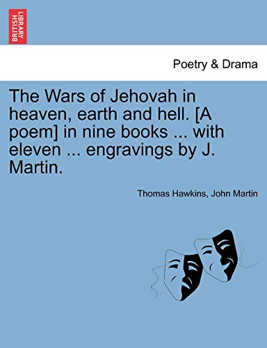 9781241108090: The Wars of Jehovah in heaven, earth and hell. [A poem] in nine books ... with eleven ... engravings by J. Martin.