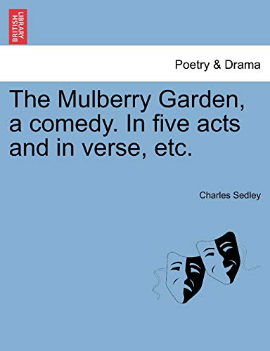The Mulberry Garden, a comedy. In five acts and in verse, etc.: Sedley, Charles