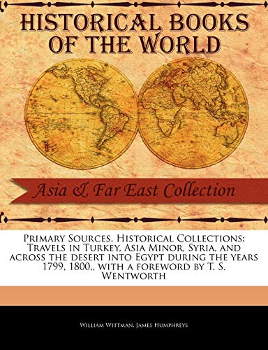 9781241113391: Travels in Turkey, Asia Minor, Syria, and Across the Desert Into Egypt During the Years 1799, 1800, (Primary Sources, Historical Collections)