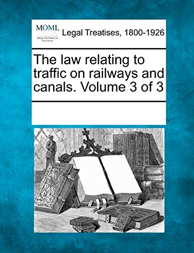 The law relating to traffic on railways and canals. Volume 3 of 3