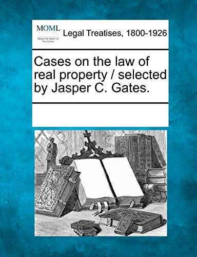 Cases on the Law of Real Property: Multiple Contributors