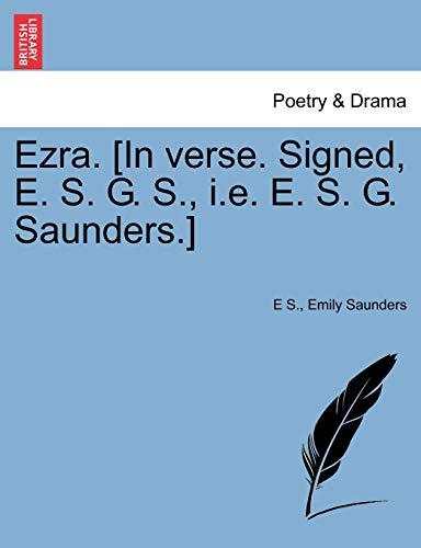 Ezra. [in Verse. Signed, E. S. G. S., i.e. E. S. G. Saunders.] (Paperback): E S, Emily Saunders