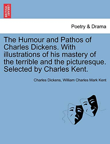 9781241122096: The Humour and Pathos of Charles Dickens. With illustrations of his mastery of the terrible and the picturesque. Selected by Charles Kent.