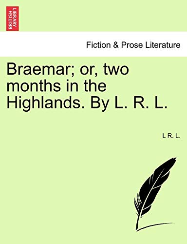 9781241123642: Braemar; or, two months in the Highlands. By L. R. L.