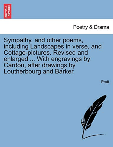 Sympathy, and other poems, including Landscapes in verse, and Cottage-pictures. Revised and enlarged ... With engravings by Cardon, after drawings by Loutherbourg and Barker. (9781241124250) by Pratt