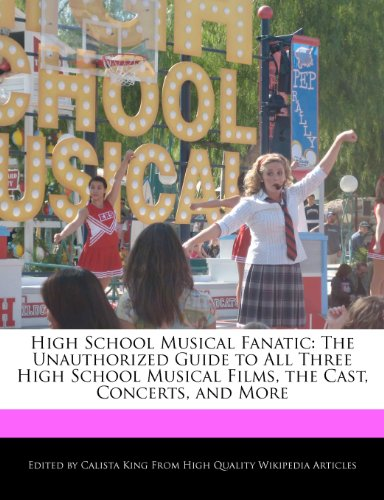9781241124939: High School Musical Fanatic: The Unauthorized Guide to All Three High School Musical Films, the Cast, Concerts, and More