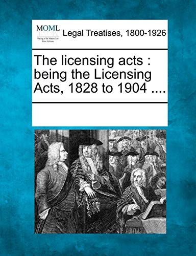 The Licensing Acts: Being the Licensing Acts, 1828 to 1904 .