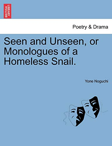 9781241127008: Seen and Unseen, or Monologues of a Homeless Snail.