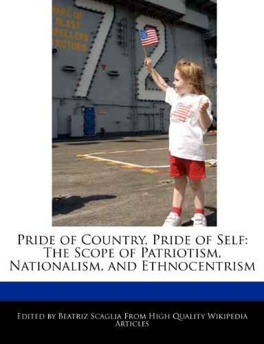 9781241129460: Pride of Country, Pride of Self: The Scope of Patriotism, Nationalism, and Ethnocentrism
