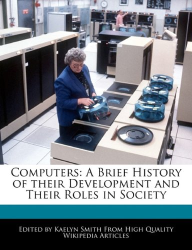 Computers: A Brief History of their Development: Smith, Kaelyn