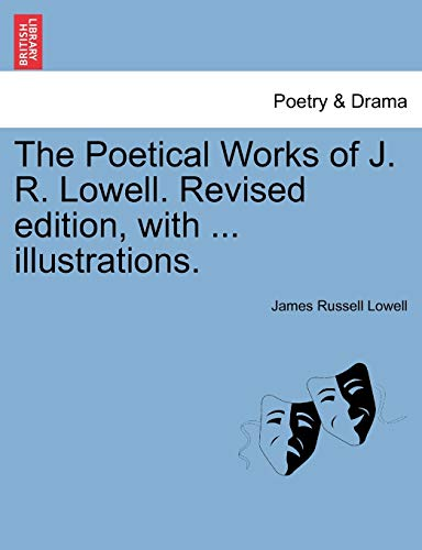 9781241131227: The Poetical Works of J. R. Lowell. Revised edition, with ... illustrations.
