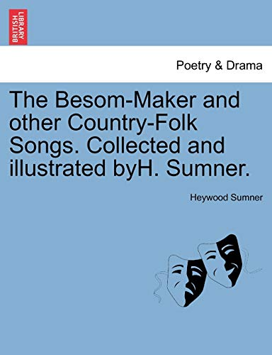 9781241131692: The Besom-Maker and other Country-Folk Songs. Collected and illustrated byH. Sumner.