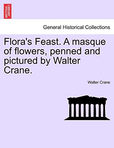 Flora's Feast. a Masque of Flowers, Penned: Walter Crane