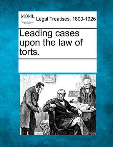 Leading cases upon the law of torts.