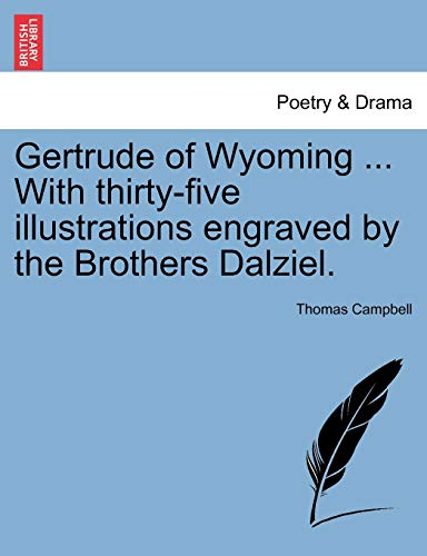Gertrude of Wyoming ... With thirty-five illustrations engraved by the Brothers Dalziel. - Thomas Campbell